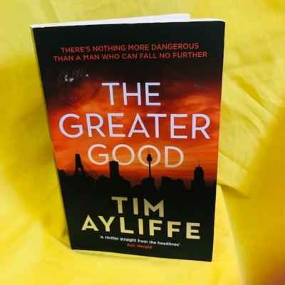 THE GREATER GOOD BY TIM AYLIFFE BOOK